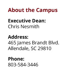 About the Campus: Executive Dean: Ann Charmichael;  Address: 465 James Brandt Blvd., SC 29810;  Phone: 803-584-3446